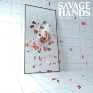 SAVAGE HANDS - THE TRUTH IN YOUR EYES - Tous droits réservés